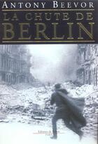Couverture du livre « La chute de berlin » de Beevor-A aux éditions Fallois