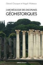 Couverture du livre « L'archéologie des disciplines géohistoriques » de Gerard Chouquer et Magali Watteaux aux éditions Errance