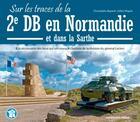 Couverture du livre « Sur les traces de la 2e DB en Normandie » de Christophe Bayard et Gilles Vilquin aux éditions Schneider Text