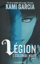 Couverture du livre « La légion de la colombe noire t.2 » de Kami Garcia aux éditions Black Moon