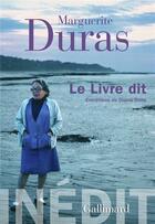Couverture du livre « Les cahiers de la NRF ; le livre dit » de Marguerite Duras aux éditions Gallimard