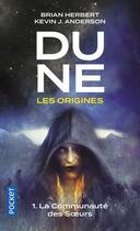 Couverture du livre « Dune les origines T.1 ; la Communauté des soeurs » de Brian Herbert et Kevin J. Anderson aux éditions Pocket