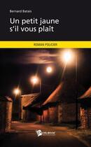 Couverture du livre « Un petit jaune s'il vous plait » de Bernard Batais aux éditions Publibook