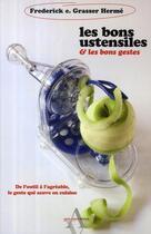 Couverture du livre « Les bons ustensiles et les bons gestes ; de l'outil à l'agréable, le geste qui sauve en cuisine » de Frederick-E Grasser Herme aux éditions Agnes Vienot
