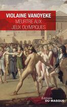 Couverture du livre « Meurtre aux jeux olympiques » de Violaine Vanoyeke aux éditions Editions Du Masque
