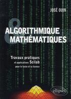 Couverture du livre « Algorithmique et mathématiques ; travaux pratiques et applications SCILAB » de Jose Ouin aux éditions Ellipses Marketing