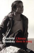 Couverture du livre « L'amour dans le sang » de Charlotte Valandrey aux éditions Cherche Midi