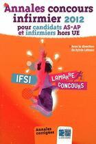 Couverture du livre « Annales concours infirmier 2012 pour candidats as ap et infirmiers hors ue » de Lefranc aux éditions Lamarre