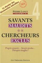 Couverture du livre « Savants maudits, chercheurs exclus t.4 » de Pierre Lance aux éditions Tredaniel