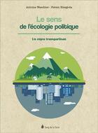 Couverture du livre « Le sens de l'écologie politique ; un enjeu transpartisan » de Antoine Waechter et Fabien Niezgoda aux éditions Sang De La Terre