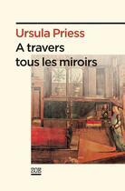 Couverture du livre « à travers tous les miroirs » de Ursula Priess aux éditions Zoe