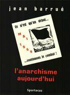 Couverture du livre « L'anarchisme aujourd'hui » de Jean Barrue aux éditions Spartacus