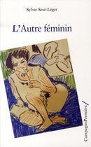 Couverture du livre « L'autre féminin » de Sylvie Sese-Leger aux éditions Campagne Premiere