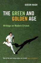 Couverture du livre « The green & golden age ; writings on modern cricket » de Gideon Haigh aux éditions