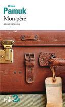 Couverture du livre « Mon père et autres textes » de Orhan Pamuk aux éditions Gallimard