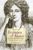 Couverture du livre « Femmes d'Alsace ; de sainte Odile à Katia Krafft... ; portraits de femmes rebelles » de Christine Muller aux éditions Place Stanislas