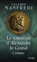 Couverture du livre « Le tombeau d'Alexandre le Grand ; l'énigme » de Valerio Massimo Manfredi aux éditions Lattes