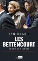 Couverture du livre « Les Bettencourt ; derniers secrets » de Ian Hamel aux éditions Archipel