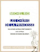 Couverture du livre « Les chéris de la princesse ; ou le raid Auteuil-Port Manec'h, conte véridique » de Michel Rio et Marie Belorgey aux éditions Sabine Wespieser