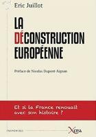 Couverture du livre « La deconstruction europeenne - et si la france renouait avec son histoi » de Juillot Eric aux éditions Xenia