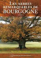 Couverture du livre « Les arbres remarquables de Bourgogne t.2 » de Alain Desbrosse aux éditions L'escargot Savant