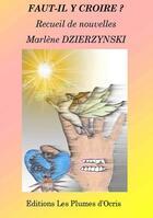 Couverture du livre « Faut-il y croire ? » de Marlene Dzierzynski aux éditions Les Plumes D'ocris