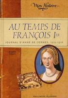 Couverture du livre « Au temps de François Ier ; journal d'Anne, 1515 » de Brigitte Coppin aux éditions Gallimard-jeunesse