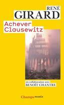 Couverture du livre « Achever Clausewitz » de Rene Girard et Benoit Chantre aux éditions Flammarion