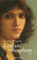 Couverture du livre « L'Enfant Du Bosphore » de Caroline Bongrand aux éditions Robert Laffont