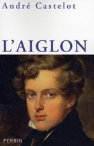 Couverture du livre « L'Aiglon » de Andre Castelot aux éditions Perrin
