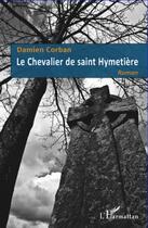 Couverture du livre « Le chevalier de saint Hymetière » de Damien Corban aux éditions L'harmattan
