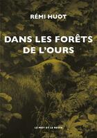 Couverture du livre « Dans les forêts de l'ours » de Remi Huot aux éditions Le Mot Et Le Reste