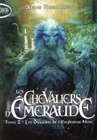 Couverture du livre « Les chevaliers d'Emeraude T.2 ; les dragons de l'empereur noir » de Anne Robillard aux éditions Michel Lafon Poche