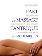 Couverture du livre « L'art du massage tantrique et cachemirien » de Michele Larue aux éditions La Musardine