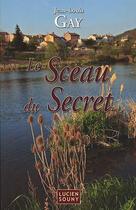Couverture du livre « Le sceau du secret » de Jean-Louis Gay aux éditions Lucien Souny