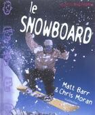 Couverture du livre « Le Snowboard » de Matt Barr et Chris Moran aux éditions Viamedias