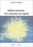 Couverture du livre « Rhône-Poulenc ; des molécules au capital » de Etienne Barral aux éditions Atelier Fol'fer