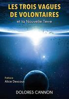 Couverture du livre « Les trois vagues de volontaires et la nouvelle terre » de Dolores Cannon aux éditions Be Light