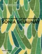 Couverture du livre « Colour moves - art and fashion by sonia delaunay » de Mcquaid Matilda aux éditions Thames & Hudson