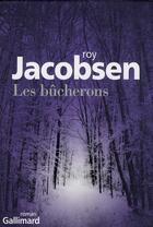 Couverture du livre « Les bûcherons » de Roy Jacobsen aux éditions Gallimard