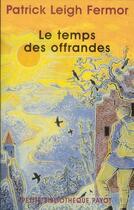 Couverture du livre « Le temps des offrandes » de Patrick Leigh-Fermor aux éditions Payot