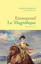 Couverture du livre « Emmanuel le Magnifique ; Chronique d'un règne » de Patrick Rambaud aux éditions Grasset Et Fasquelle