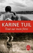 Couverture du livre « Tout sur mon frère » de Karine Tuil aux éditions Lgf