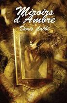 Couverture du livre « Miroirs d'ambre » de Denis Labbe aux éditions Lokomodo