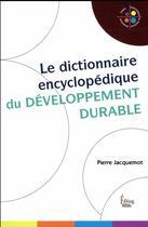 Couverture du livre « Le dictionnaire encyclopédique du développement durable » de Pierre Jacquemot aux éditions Sciences Humaines