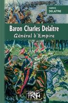 Couverture du livre « Baron Charles Delaitre, général d'empire » de Fabrice Delaitre aux éditions Prng