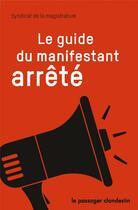 Couverture du livre « Le guide du manifestant arrêté » de Syndicat De La Magistrature aux éditions Le Passager Clandestin