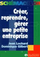 Couverture du livre « Creer, Reprendre, Gerer Une Petite Entreprise » de Dominique Gilbert et Jean Lochard aux éditions Organisation
