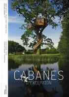 Couverture du livre « Cabanes d'exception » de Ingrid Astier et Jacques Delacroix aux éditions La Martiniere