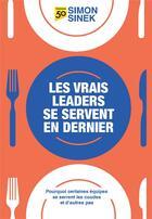 Couverture du livre « Les vrais leaders se servent en dernier ; pourquoi certaines équipes se serrent les coudes et d'autres pas » de Simon Sinek aux éditions Pearson